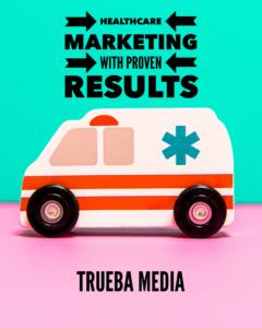 marketing results urgent care Trueba media